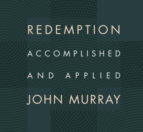 Redemption Accomplished and Applied - by John Murray