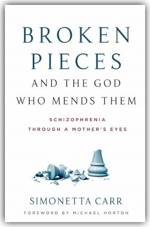 Broken Pieces and the God Who Mends Them: Schizophrenia through a Mother's Eyes (by Simonetta Carr)